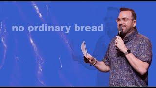 No Ordinary Bread | Jim Raley