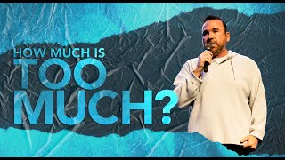 How Much is Too Much | Jim Raley