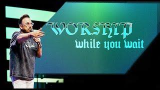 Worship While You Wait | Jim Raley
